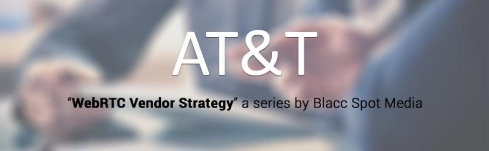 WebRTC Vendor Strategy: AT&T, Power in Numbers