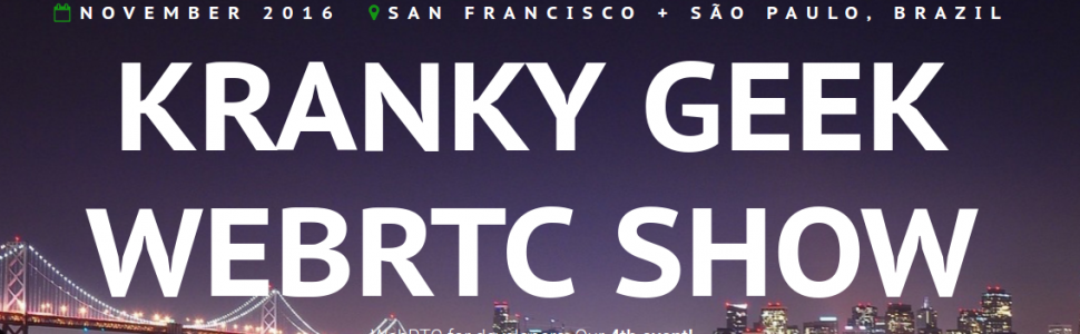 Get Ready! It's Time for Kranky Geek WebRTC Show