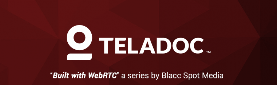 Built With WebRTC: Teladoc the Nation's Largest Telehealth Platform